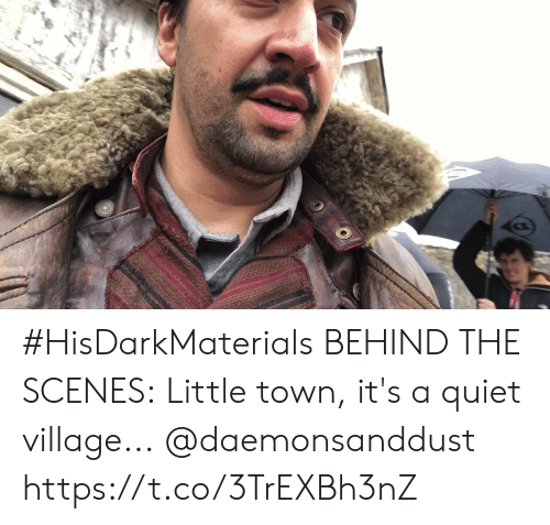 scenes: #HisDarkMaterials BEHIND THE SCENES: Little town, it's a quiet village... @daemonsanddust https://t.co/3TrEXBh3nZ