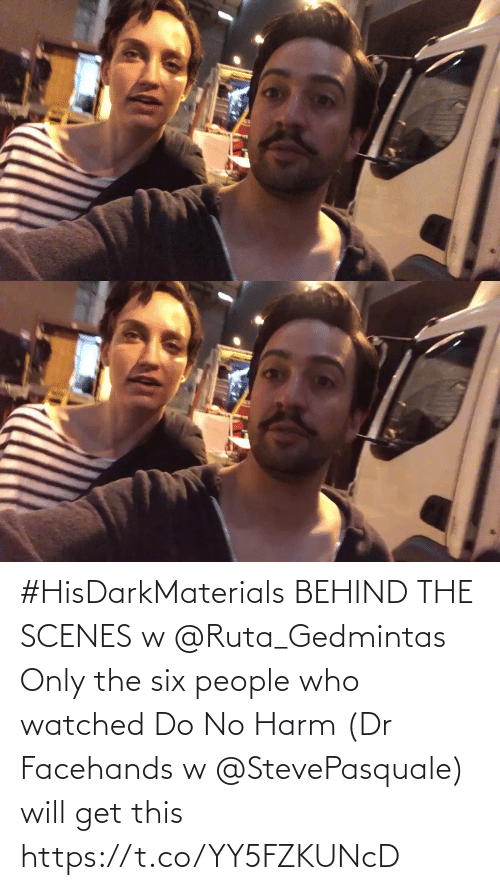 behind the scenes: #HisDarkMaterials BEHIND THE SCENES w @Ruta_Gedmintas  Only the six people who watched Do No Harm (Dr Facehands w @StevePasquale) will get this https://t.co/YY5FZKUNcD