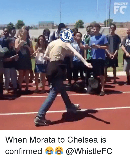 Chelsea, Memes, and 🤖: HISILE  FC  c,  OF When Morata to Chelsea is confirmed 😂😂 @WhistleFC