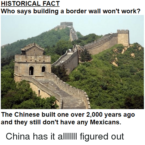 https://pics.onsizzle.com/historical-fact-who-says-building-a-border-wall-wont-work-3103242.png