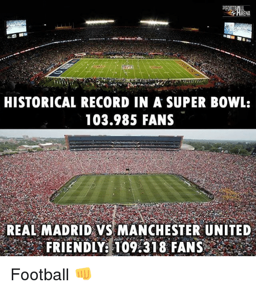 Football, Memes, and Real Madrid: HISTORICAL RECORD IN A SUPER BOWL:  103.985 FANS  REAL MADRID VS MANCHESTER UNITED  FRIENDLY 09318 FANS  FRIENDLY T09:318 FANS Football 👊