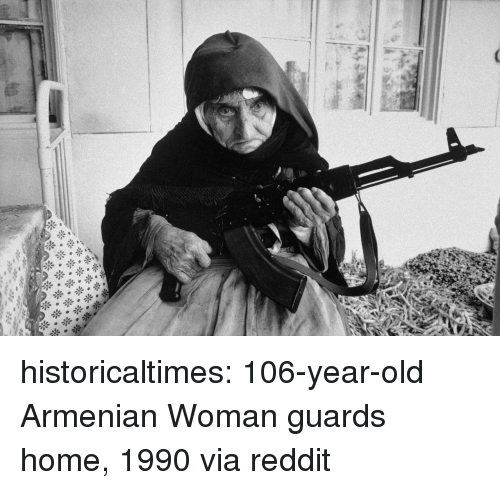 Armenian: historicaltimes:  106-year-old Armenian Woman guards home, 1990 via reddit