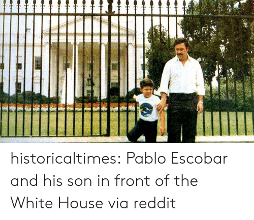 White House: historicaltimes:  Pablo Escobar and his son in front of the White House via reddit