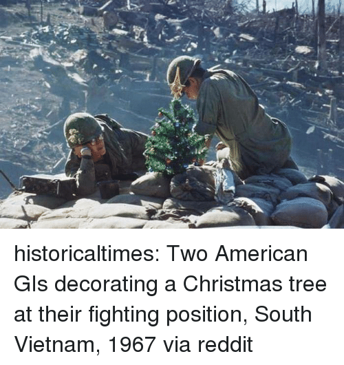 decorating: historicaltimes: Two American GIs decorating a Christmas tree at their fighting position, South Vietnam, 1967 via reddit