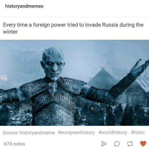 Dank, Historical, and 🤖: history andmemes  Every time a foreign power tried to invade Russia during the  winter  Source: historyandmeme Heuropeanhistory thworldhistory #histor  676 notes