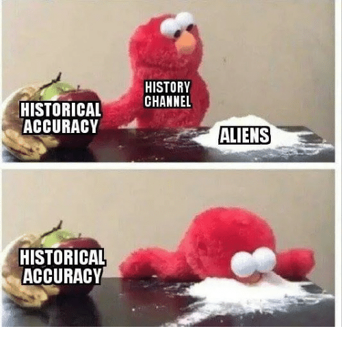 history channel: HISTORY  CHANNEL  HISTORICAL  ACCURACY  ALIENS  HISTORICAL  ACCURACY
