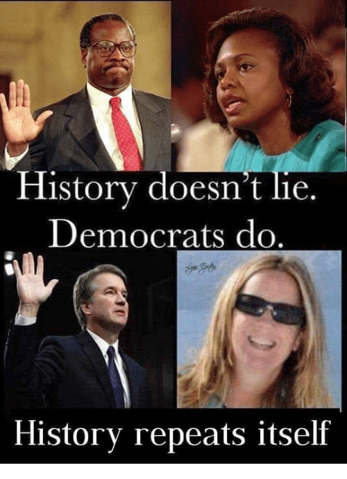 History, Lie, and  Democrats: History doesn't  Democrats do  lie.  History repeats itself