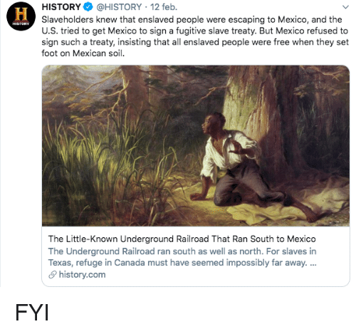 soil: HİSTORY$ @HISTORY , 12 feb.  Slaveholders knew that enslaved people were escaping to Mexico, and the  U.S. tried to get Mexico to sign a fugitive slave treaty. But Mexico refused to  sign such a treaty, insisting that all enslaved people were free when they set  foot on Mexican soil  The Little-Known Underground Railroad That Ran South to Mexico  The Underground Railroad ran south as well as north. For slaves in  Texas, refuge in Canada must have seemed impossibly far away.  history.com FYI