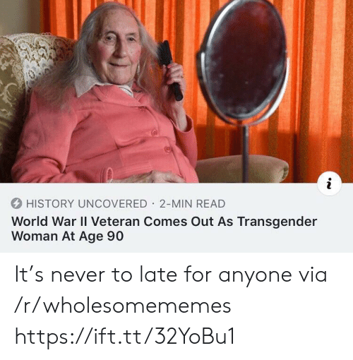 transgender: HISTORY UNCOVERED 2-MIN READ  World War II Veteran Comes Out As Transgender  Woman At Age 90 It's never to late for anyone via /r/wholesomememes https://ift.tt/32YoBu1