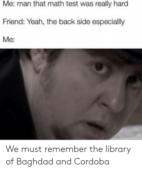 Libraries: HistoryMeme  Alexandria  Library  All Islamic libraries  in the Middle Ages  All Islamic libraries  in the Middle Ages We must remember the library of Baghdad and Cordoba