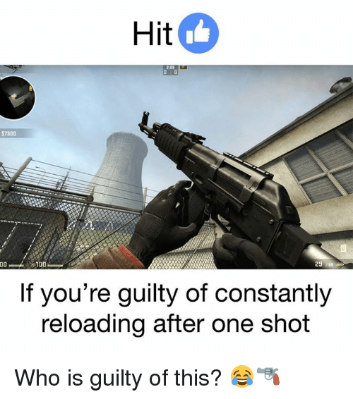 reloading: Hit  2.05  S7300  29  100  If you're guilty of constantly  reloading after one shot Who is guilty of this? 😂🔫