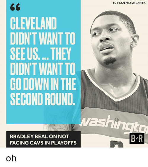 bradley beal: HIT CSN MID-ATLANTIC  CLEVELAND  DIDNT WANTTO  SEE US... THEY  DIONTWANTTO  GODOWNIN THE  SECOND ROUND  Washin  BR  BRADLEY BEAL ON NOT  FACING CAVS IN PLAYOFFS oh