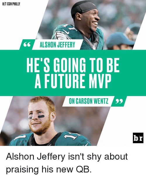 Sports, Mvp, and Hit: HIT CSN PHILLY  ALSHON JEFFERY  HE'S GOING TO BE  A FUTURE MVP  ON CARSON WENTZ  br Alshon Jeffery isn't shy about praising his new QB.