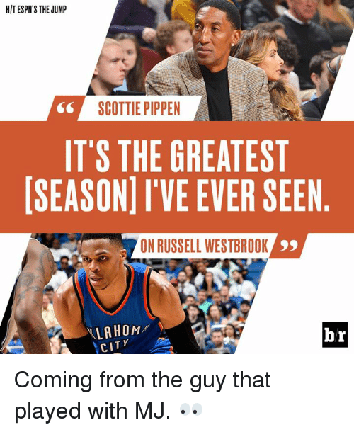 scottie: HIT ESPN'S THE JUMP  SCOTTIE PIPPEN  IT'S THE GREATEST  SEASON I'VE EVER SEEN  ON RUSSELL WESTBROOK  99  LA HOM  br  CITY Coming from the guy that played with MJ. 👀