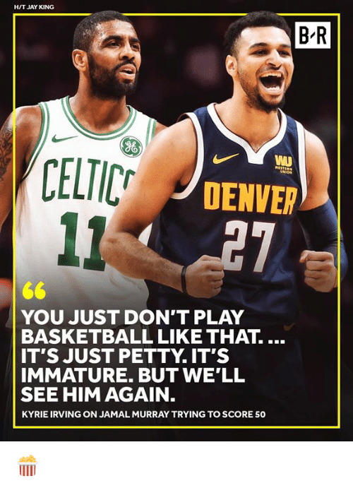Kyrie Irving: HIT JAY KING  B'R  WI  DENVER  YOU JUST DON'T PLAY  BASKETBALL LIKE THAT....  IT'S JUST PETTY. IT'S  IMMATURE. BUT WE'LL  SEE HIM AGAIN  KYRIE IRVING ON JAMAL MURRAY TRYING TO SCORE 50 🍿