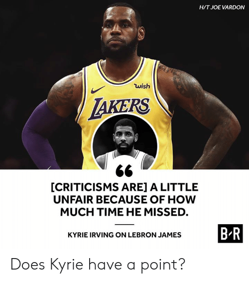 Irving: HIT JOE VARDON  wish  AKERS  [CRITICISMS ARE] A LITTLE  UNFAIR BECAUSE OF HOW  MUCH TIME HE MISSED  BR  KYRIE IRVING ON LEBRON JAMES Does Kyrie have a point?