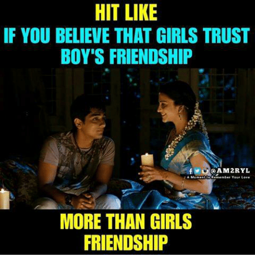 Girls, Love, and Memes: HIT LIKE  IF YOU BELIEVE THAT GIRLS TRUST  BOY'S FRIENDSHIP  AM2RYL  rA MenenetoRemember Your Love  MORE THAN GIRLS  FRIENDSHIP
