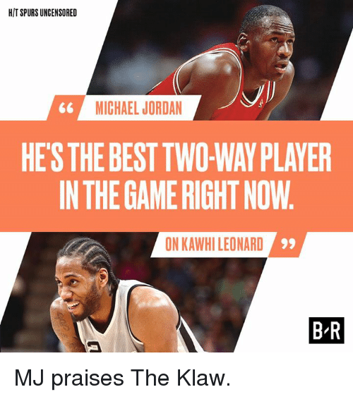 Uncensored: HIT SPURS UNCENSORED  MICHAEL JORDAN  HES THE BEST TWO-WAY PLAYER  IN THE GAME RIGHT NOW  ON KAWHI LEONARD  9  B-R MJ praises The Klaw.