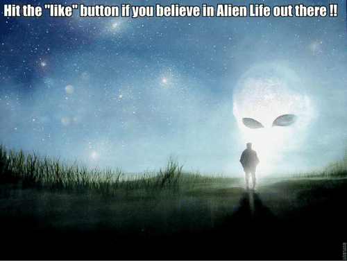 """Life, Memes, and Aliens: Hit the """"like"""" button if you believe in Alien Life out there!!"""