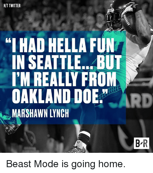 """Doe, Twitter, and Home: HIT TWITTER  uIHAD HELLA FUN  IN SEATTLE.. BUT  OAKLAND DOE.""""  ARSHAWN LYNCH Beast Mode is going home."""