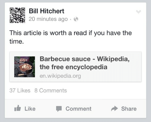 like comment share: Hitchert  20 minutes ago.  This article is worth a read if you have the  time.  Barbecue sauce - Wikipedia,  the free encyclopedia  en.wikipedia.org  37 Likes 8 Comments  Like  Comment  Share