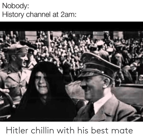 His Best: Hitler chillin with his best mate
