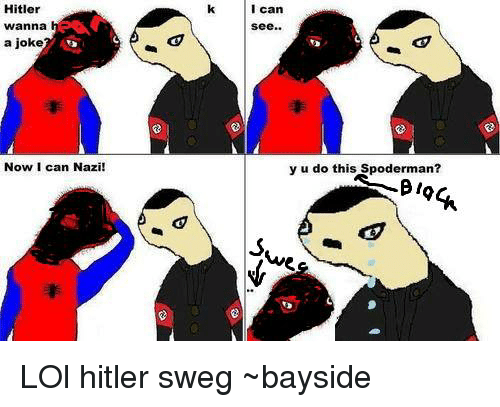 Memes, Hitler, and 🤖: Hitler  Wanna  a joke  Now I can Nazi!  I can  See  y u do this Spoderman? LOl hitler sweg ~bayside