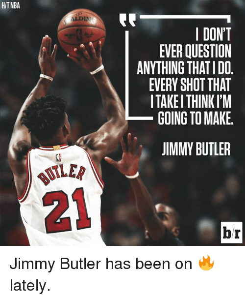 aldi's: HITNBA  ALDI  I DONT  EVER QUESTION  ANYTHING THATIDO  EVERY SHOT THAT  I TAKEI THINKI'M  GOING TO MAKE  JIMMY BUTLER  ILER  BUT  21  br Jimmy Butler has been on 🔥 lately.