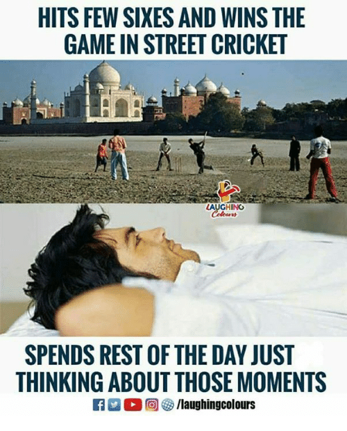 The Game, Cricket, and Game: HITS FEW SIXES AND WINS THE  GAME IN STREET CRICKET  LAUGHING  SPENDS REST OF THE DAY JUST  THINKING ABOUT THOSE MOMENTS