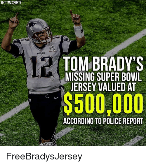 Memes, Patriotic, and Police: HITTMZ SPORTS  PATRIOTS  12 TOM BRADY'S  LA MISSING SUPER BOWL  JERSEY VALUED AT  $500,000  ACCORDING TO POLICE REPORT  @CBS Sports FreeBradysJersey