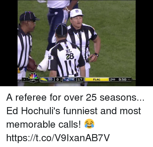 Memes, Nfl, and 🤖: HL  28 28  SD NE 17  2ND 9:50  NFL  FLAG A referee for over 25 seasons...  Ed Hochuli's funniest and most memorable calls! 😂 https://t.co/V9IxanAB7V
