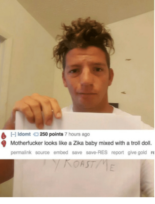 troll doll: Hldomt 250 points  7 hours ago  9 Motherfucker looks like a Zika baby mixed with a troll doll.  permalink source embed save save-RES report give gold re  NOAST