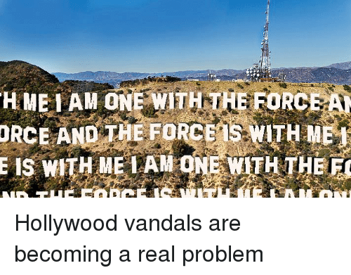 Vandalizers: HMELAM NE WITH THE FORCE A  DRCE AND THE FORCETS WITH ME  E IS WITH ME LAM  ONE WITH THE Hollywood vandals are becoming a real problem