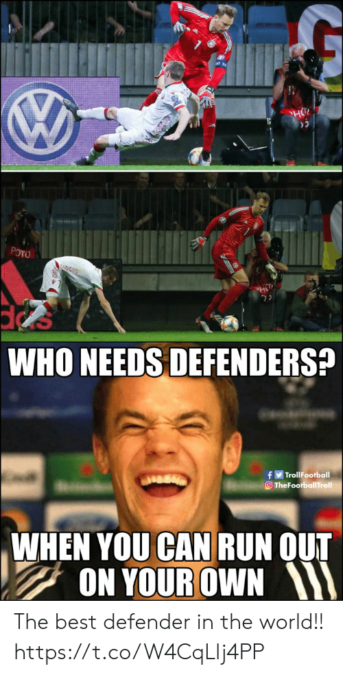 defender: HO  POTO  HT  WHO NEEDS DEFENDERS?  fTrollFootball  TheFootballTroll  WHEN YOU CAN RUN OUT  ON YOUR OWN The best defender in the world!! https://t.co/W4CqLlj4PP