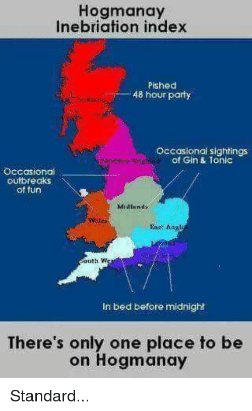 Memes, Party, and Only One: Hogmanay  Inebriation index  Pished  48 hour party  Occasional sightings  of Gin & Tonic  Occasional  outbreaks  of fun  Midland  Wats  Eaat Aag  SouthW  In bed before midnight  There's only one place to be  on Hogmanay Standard...