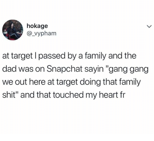 """Dad, Dank, and Family: hokage  @_vypham  at target l passed by a family and the  dad was on Snapchat sayin """"gang gang  we out here at target doing that family  shit"""" and that touched my heart fr"""