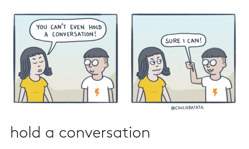hold: hold a conversation
