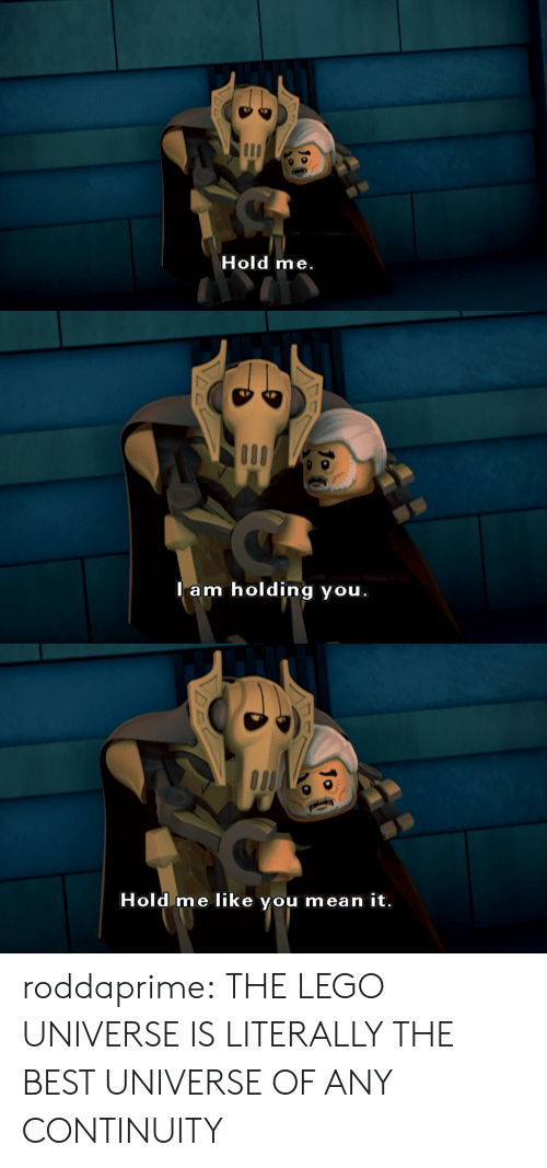 lego universe: Hold me   m holding you   Hold me like you mean it. roddaprime: THE LEGO UNIVERSE IS LITERALLY THE BEST UNIVERSE OF ANY CONTINUITY