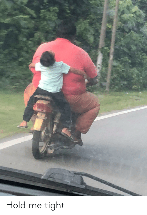 tight: Hold me tight