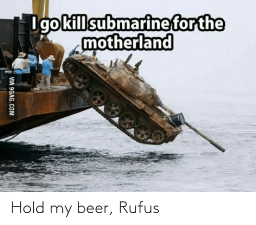 hold my beer: Hold my beer, Rufus