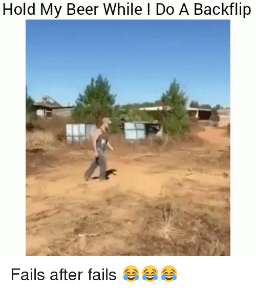 Beer, Funny, and Hold: Hold My Beer While I Do A Backflip Fails after fails 😂😂😂