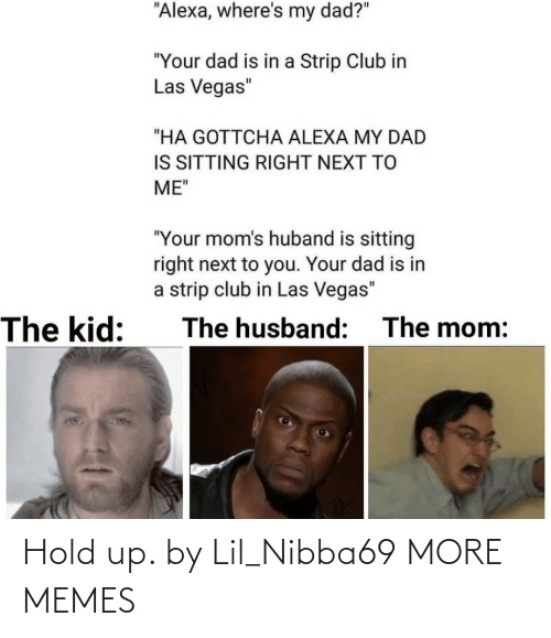 lil: Hold up. by Lil_Nibba69 MORE MEMES