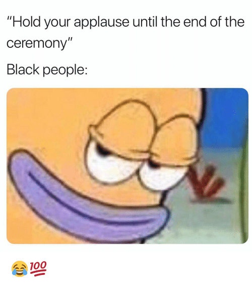 "Funny, Black, and Applause: ""Hold your applause until the end of the  ceremony""  Black people: 😂💯"