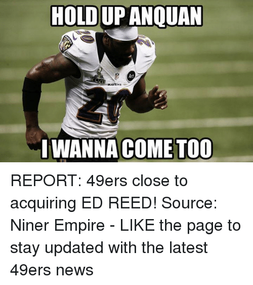 Ed Reed: HOLDUPANQUAN  VENS  I WANNA COME TOO REPORT: 49ers close to acquiring ED REED!  Source: Niner Empire - LIKE the page to stay updated with the latest 49ers news