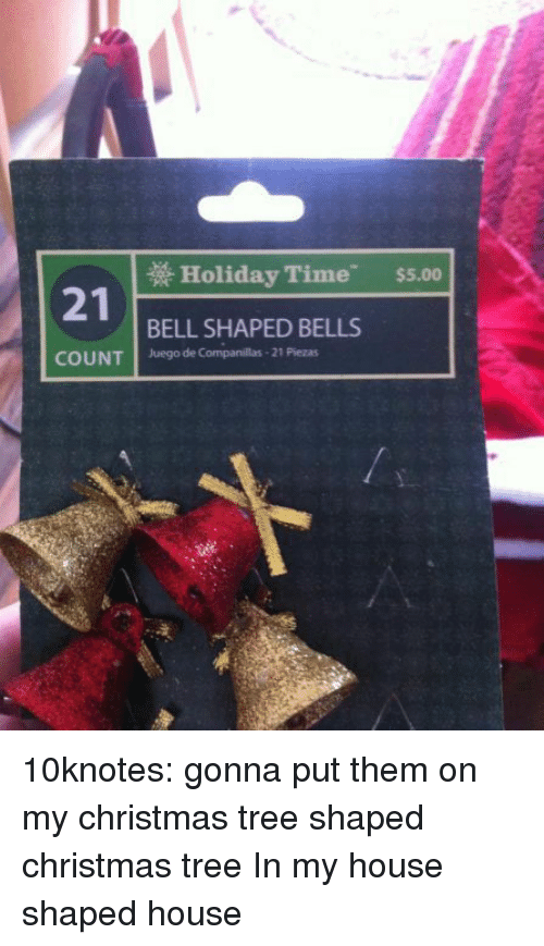 Christmas Tree: Holiday Time  $5.00  21  COUNT Juego de Companillas- 21 Plezas  BELL SHAPED BELLS 10knotes: gonna put them on my christmas tree shaped christmas tree  In my house shaped house