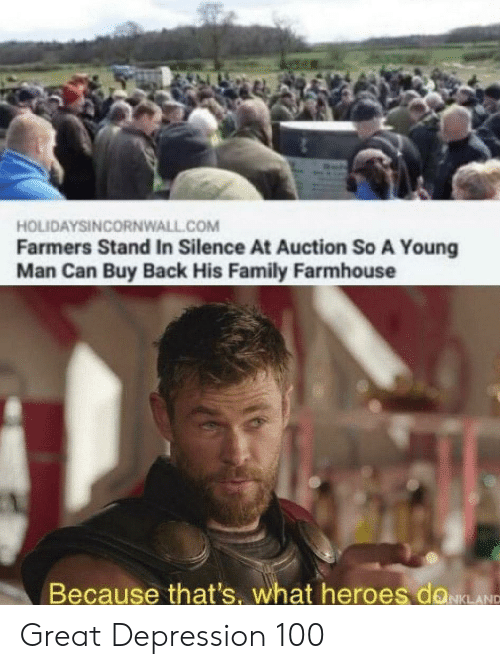 Great Depression: HOLIDAYSINCORNWALL.COM  Farmers Stand In Silence At Auction So A Young  Man Can Buy Back His Family Farmhouse  Because that's, what heroes doLANC Great Depression 100
