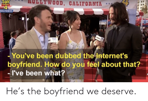The Internets: HOLLYWOOD, CALIFORNIA  TOY  STORY  WORLD PREMIERE  TV  -You've been dubbed the Internet's  boyfriend. How do you feel about that?  -I've been what? He's the boyfriend we deserve.