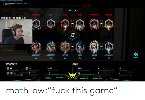 """Hanzo: HOLLYWOOD COMPETITIVE PLAY  Today's record: 0-0  VS  SNOW  LRESS  Os  MRWOBBLES  HANZO  31  01:02  3696  19  16,115  10  16 moth-ow:""""fuck this game"""""""