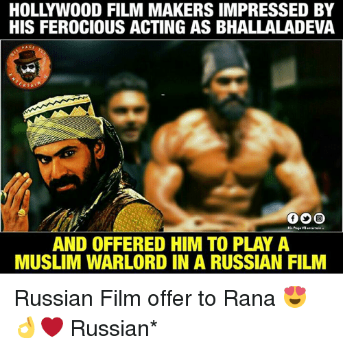 Ferocious: HOLLYWOOD FILM MAKERS IMPRESSED BY  HIS FEROCIOUS ACTING AS BHALLALADEVA  RTAT  Pegevientertain  AND OFFERED HIM TO PLAY A  MUSLIM WARLORD IN A RUSSIAN FILM Russian Film offer to Rana 😍👌❤ Russian*