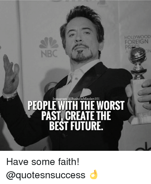 Future, Instagram, and Memes: HOLLYWOOD  FOREIGN  PR  NBC  ON  Instagram @BusinessMindsetl01  PEOPLE WITH THE WORST  PAST, CREATE THE  BEST FUTURE. Have some faith! @quotesnsuccess 👌